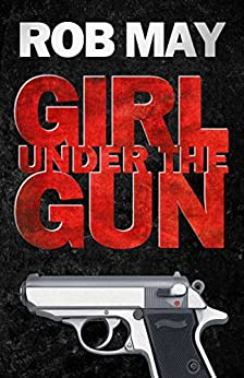 Girl Under the Gun by [May, Rob]