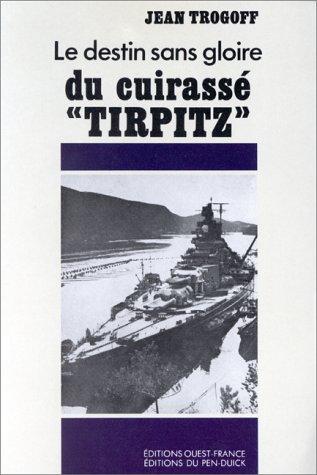 Le destin sans gloire du cuirassé Tirpitz par Jean Trogoff