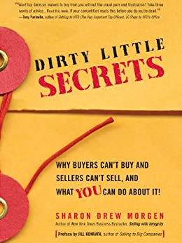 Dirty Little Secrets: Why buyers can't buy and sellers can't sell and what you can do about it by [Morgen, Sharon Drew, Dibble, Shawn, Konrath, Ji]