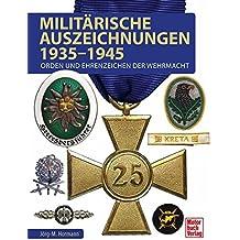 Militärische Auszeichnungen 1935-1945: Orden und Ehrenzeichen der Wehrmacht