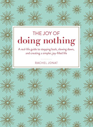The Joy of Doing Nothing: A Real-Life Guide to Stepping Back, Slowing Down, and Creating a Simpler, Joy-Filled Life (English Edition)