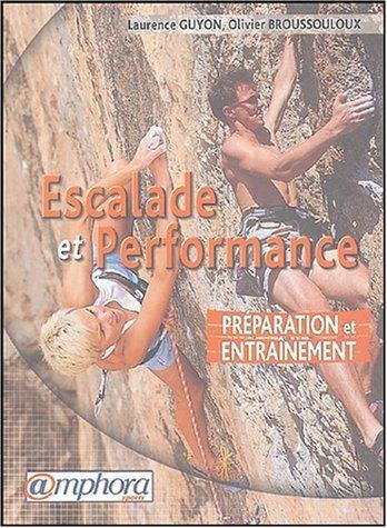 Escalade et performance : Préparation et entraînement de Broussouloux. Olivier (2004) Broché
