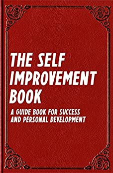 The Self Improvement Book: A Guide Book for Success and Personal Development (Best Business Books 14) (English Edition) par [Akdeniz, Can, Stark, Jonas]