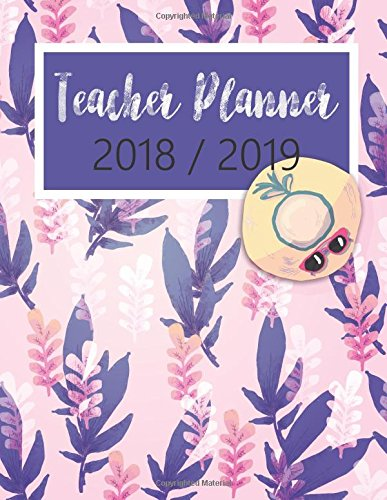 2018-2019 Teacher Planner: Teacher Academic Planner, Lesson Planner, Classroom Roster, Goal Setting, Yearly Monthly Weekly Daily Scheduling, Undated Weekly Calendar: Volume 4 (Plan Book Diary)