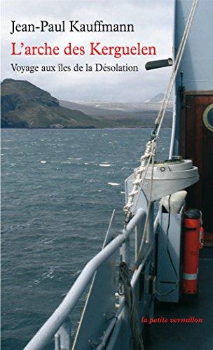 L'Arche des Kerguelen : Voyage aux îles de la Désolation par Jean-Paul Kauffman