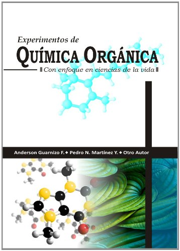 EXPERIMENTOS DE QUIMICA ORGANICA, CON ENFOQUE EN CIENCIAS DE LA VIDA por Pedro Nel Martínez Yepes