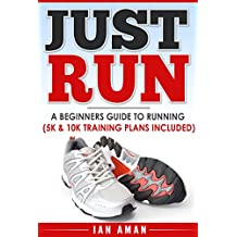Just Run: A beginners guide to running.  Free 5K and 10K plans included. (English Edition)