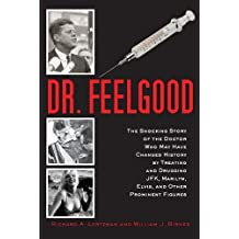 Dr. Feelgood: The Story of the Doctor Who Influenced History by Treating and Drugging Prominent Figures Including President Kennedy, Marilyn Monroe, and Elvis Presley by Lertzman, Richard A (2013) Hardcover