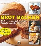 Brot: Die besten und beliebtesten Rezepte aus aller Welt