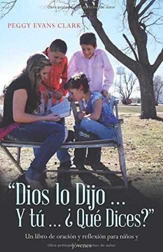 Dios Lo Dijo... Y Tú... ¿Qué Dices?: Un Libro De Oración Y Reflexión Para Niños Y Jóvenes