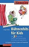Bühnenhits für Kids: Die 33 schönsten Opern und Theaterstücke für Kinder und Jugendliche. Ein Ratgeber für Eltern, Erzieher und Theaterleute