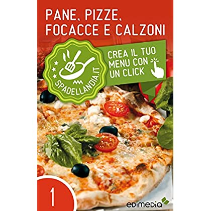 Pane, Pizze, Focacce E Calzoni (Spadellandia Vol. 1)