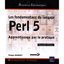 Les fondamentaux du langage Perl 5 - Apprentissage par la pratique (Nouvelle édition)