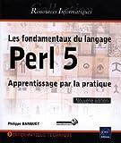 les fondamentaux du langage perl 5 apprentissage par la pratique nouvelle ?dition