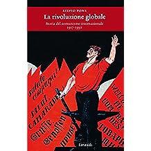 La rivoluzione globale: Storia del comunismo internazionale 1917 - 1991 (Einaudi. Storia Vol. 43)