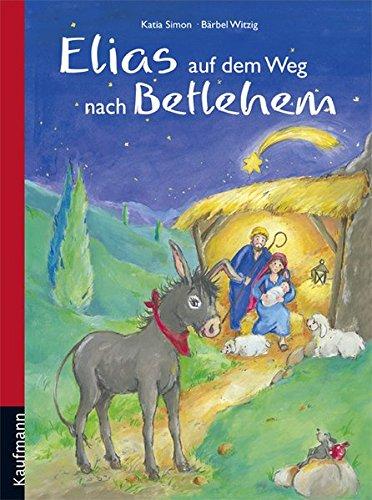 Elias auf dem Weg nach Betlehem: Mit 24 Geschichten durch den Advent