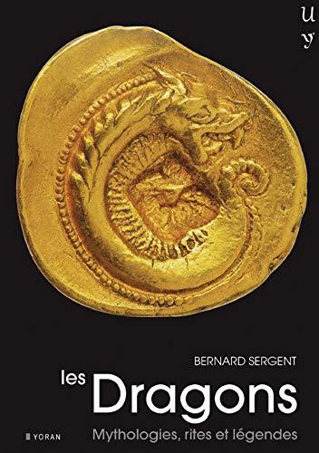 Les Dragons : Mythologie, rites et légendes