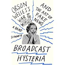 Broadcast Hysteria: Orson Welles's War of the Worlds and the Art of Fake News (English Edition)