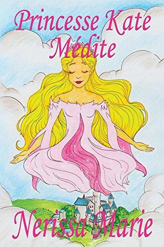 Princesse Kate Médite (Livre pour Enfants sur la Méditation Consciente, livre enfant, livre jeunesse, conte enfant, livre pour enfant, histoire pour enfant, livre bébé, enfant, bébé, livre enfant) par Nerissa Marie