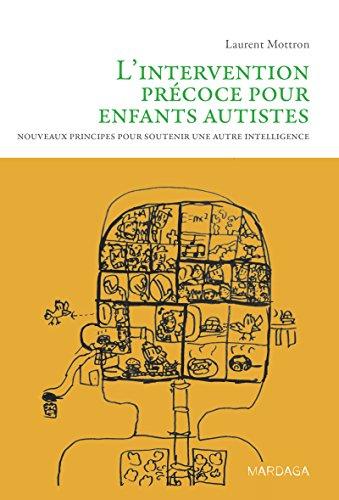 L'intervention précoce pour enfants autistes: Nouveaux principes pour soutenir une autre intelligence (Psy)