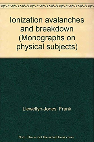 Ionization Avalanches and Breakdown par F Llewellyn-Jones