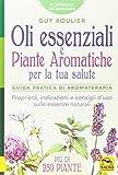 Oli essenziali e piante aromatiche per la tua salute. Guida pratica di aromaterapia