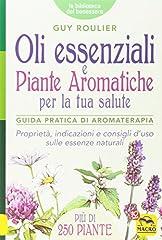 Idea Regalo - Oli essenziali e piante aromatiche per la tua salute. Guida pratica di aromaterapia