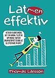 Lat men effektiv: Hitta och ta bort onödig skit i din vardag. Tillåt dig som individ, team och organisation att få vara lat. Bli effektivare på köpet. (Swedish Edition)