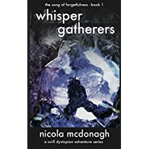 Whisper Gatherers A Sci-fi Dystopian Adventure: Book 1 in the The Song of Forgetfulness Post Apocalyptic Sci-fi Cli-fi Series