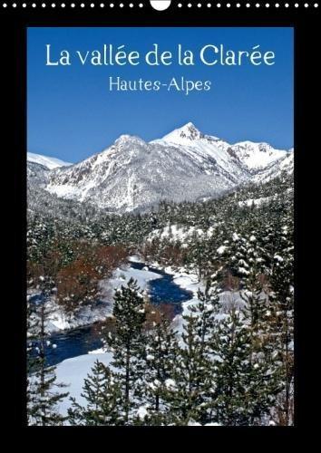 La Vallee De La Claree Hautes-Alpes 2018: Balade Dans Les Hautes-Alpes, Une Regard Sur La Vie Et Les Paysages De Montagne