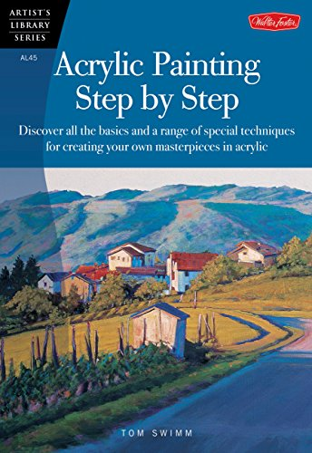 Acrylic Painting Step by Step (AL45): Discover All the Basics and a Range of Special Techniques for Creating Your Own Masterpieces in Acrylic (Artist's Library) por Tom Swimm