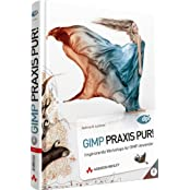 GIMP Praxis Pur! - Inspirierende Workshops: Inspirierende Workshops für GIMP-Anwender (DPI Grafik)