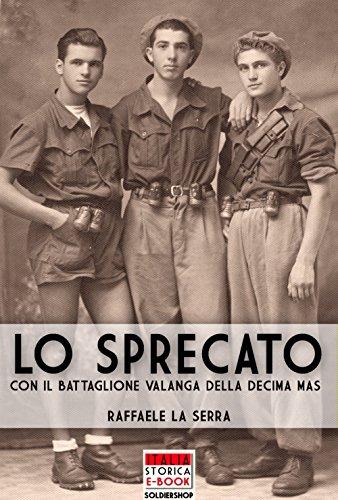 Lo sprecato: Con il battaglione Valanga nella Decima MAS (Italia Storica Ebook Vol. 50)