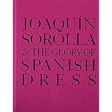 Joaquin Sorolla and the Glory of Spanish Dress by Molly Sorkin (Editor), Jennifer Park (Editor), Joaquin Sorolla (Illustrator), (1-Dec-2011) Hardcover