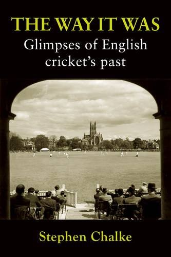 The Way it Was: Glimpses of English Cricket's Past por Stephen Chalke
