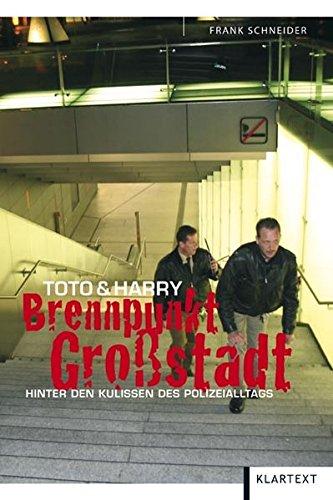 Toto und Harry: Brennpunkt Großstadt. Hinter den Kulissen des Polizeialltags