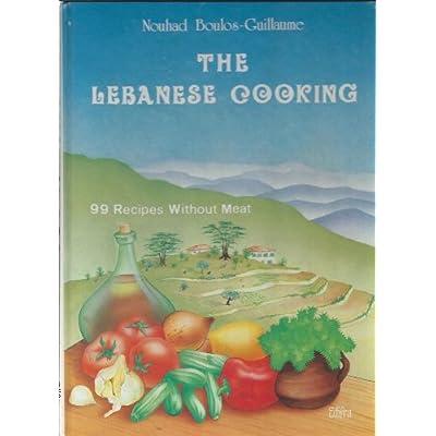 La cuisine libanaise naturelle : 99 recettes sans viandes
