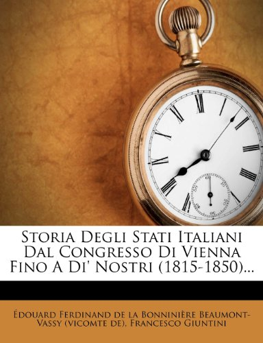 Storia Degli Stati Italiani Dal Congresso Di Vienna Fino A Di' Nostri (1815-1850).