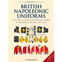 British Napoleonic Uniforms: A Complete Illustrated Guide to Uniforms and Braids