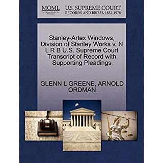 Stanley-Artex Windows, Division of Stanley Works V. N L R B U.S. Supreme Court Transcript of Record with Supporting Pleadings