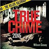 2015 True Crime Boxed Calendar: The Killer Calendar by Wilson Casey (2014-07-01)
