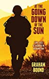 At The Going Down Of The Sun: Love, Loss and Sacrifice in Afghanistan