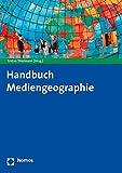 Mediengeographie: Handbuch für Wissenschaft und Praxis