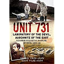 Unit 731: Laboratory of the Devil, Auschwitz of the East (Japanese Biological Warfare in China 1933-45)