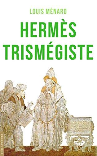 Hermès Trismégiste: Traduction complète précédée d'une étude sur l'origine des livres hermétiques par Louis Ménard
