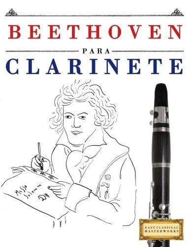Beethoven para Clarinete: 10 Piezas Fáciles para Clarinete Libro para Principiantes por Easy Classical Masterworks