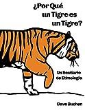 ¿Por Qué un Tigre es un Tigre?: Un Bestiario de Etimología