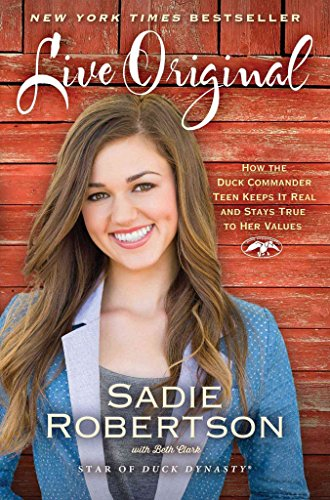 live-original-how-the-duck-commander-teen-keeps-it-real-and-stays-true-to-her-values-by-author-sadie