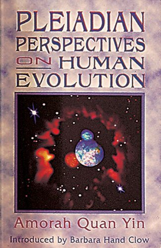 Pleiadian Perspectives on Human Evolution by Amorah Quan Yin (1996-05-01)