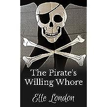 The Pirate's Willing Whore: Historical Pirate Romance (English (Sexy Del Wench Del Pirata)